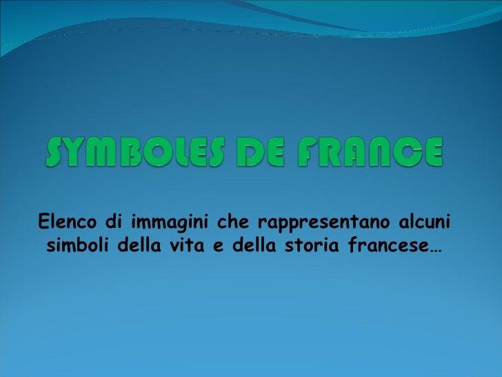 Elenco di immagini che rappresentano alcuni simboli della vita e della storia francese…