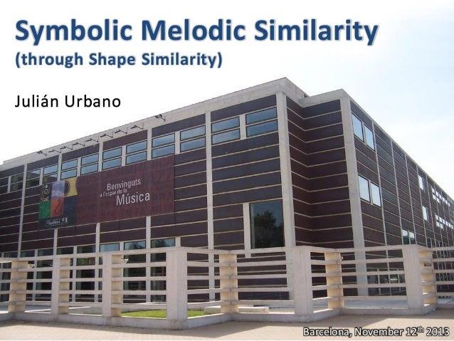 Symbolic Melodic Similarity (through Shape Similarity) Julián Urbano  Barcelona, November 12th 2013