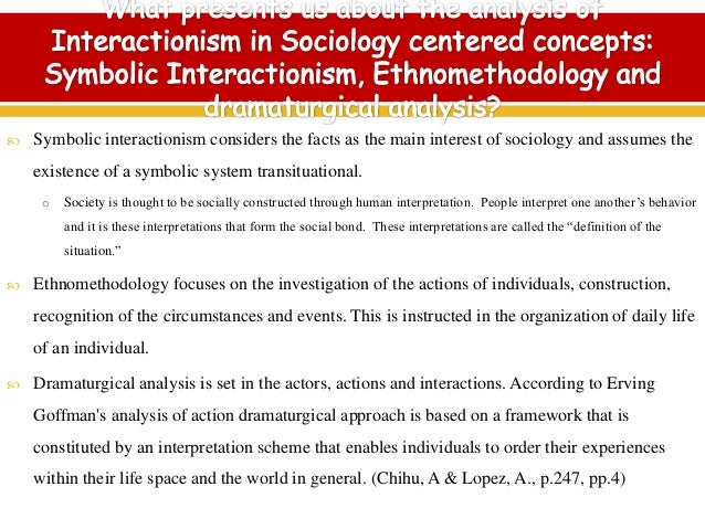 "ethnomethodology and symbolic interaction perspectives differ in their approach essay Symbolic interactionism and ethnomethodology share a verstehen outlook, yet  each perspective uses different methods to gain ""understanding."