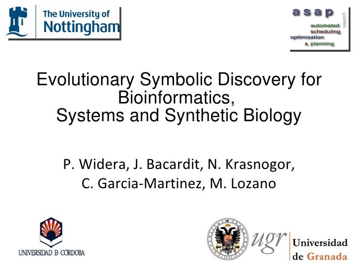 Evolutionary Symbolic Discovery for Bioinformatics,  Systems and Synthetic Biology <ul><li>P. Widera, J. Bacardit, N. Kras...
