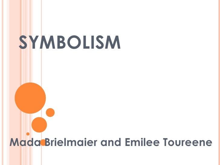 SYMBOLISMMada Brielmaier and Emilee Toureene