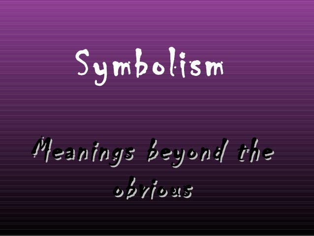 Symbolism Meanings beyond theMeanings beyond the obviousobvious