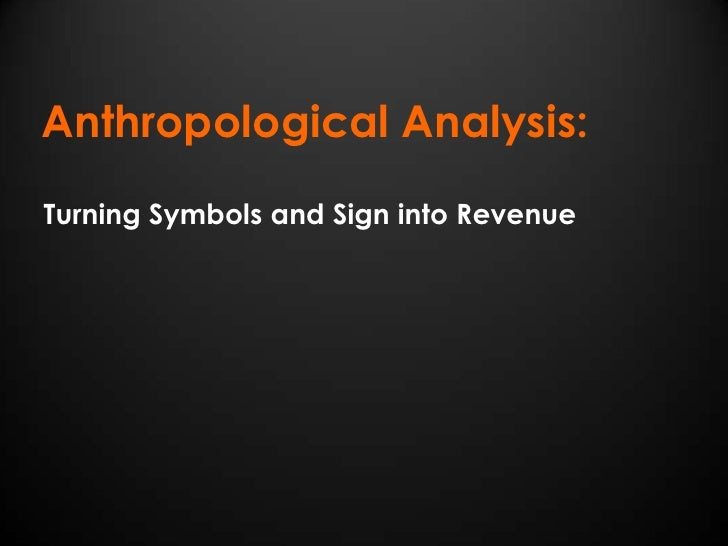Anthropological Analysis:Turning Symbols and Sign into Revenue