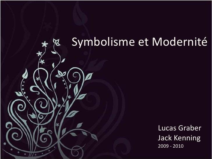 Symbolisme et Modernité<br />Lucas Graber<br />Jack Kenning<br />2009 - 2010<br />