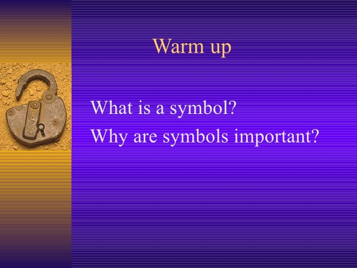 Warm up  What is a symbol? Why are symbols important?
