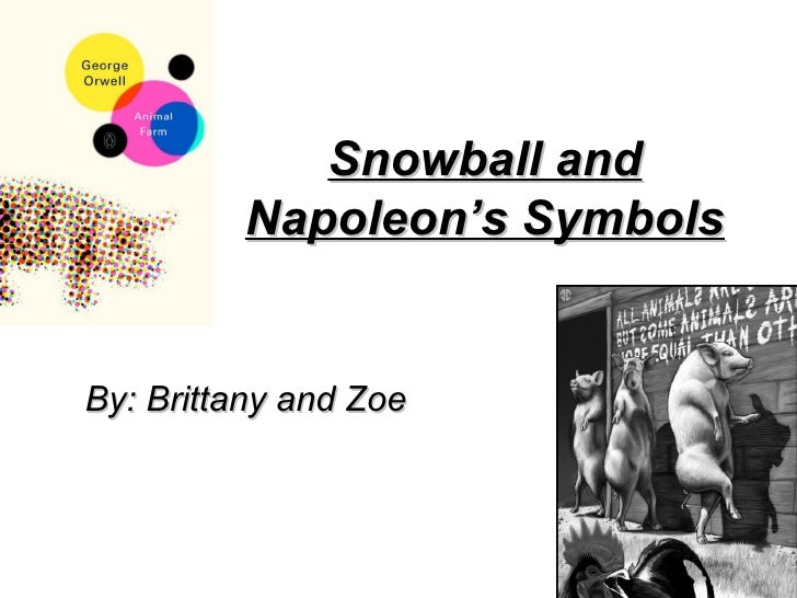 Snowball and Napoleon's Symbols By: Brittany and Zoe