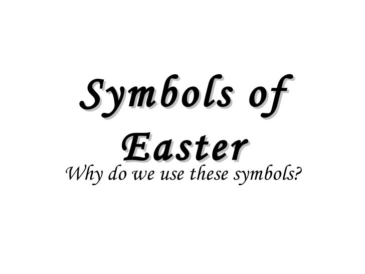 Symbols of     EasterWhy do we use these symbols?