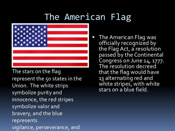 The American Flag<br />The American Flag was officially recognized by the Flag Act, a resolution passed by the Continental...