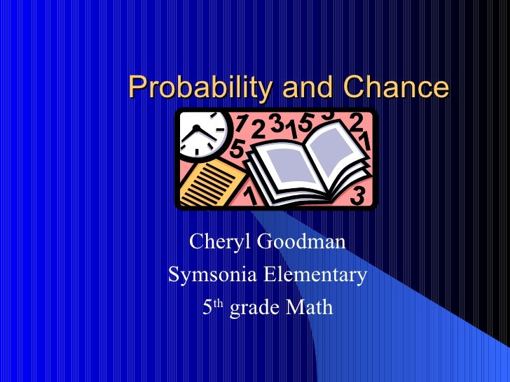Probability and Chance    Cheryl Goodman  Symsonia Elementary     5th grade Math