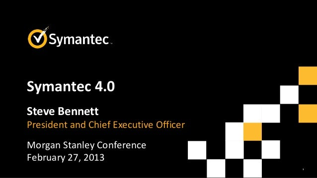 1Symantec 4.0Steve BennettPresident and Chief Executive OfficerMorgan Stanley ConferenceFebruary 27, 2013