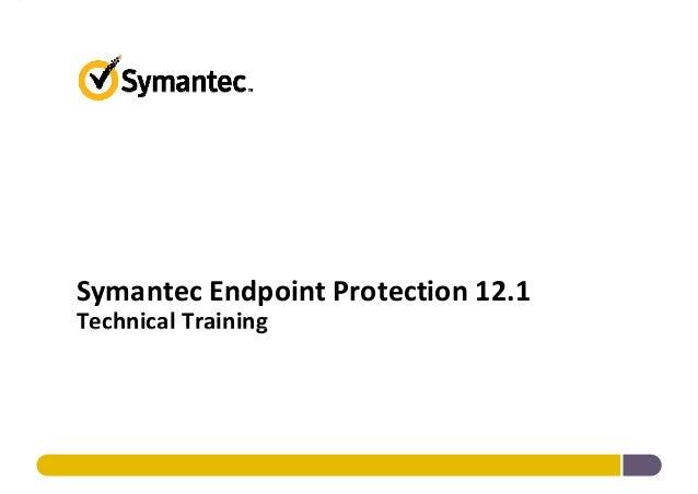 SymantecEndpointProtection12.1 TechnicalTraining Technical Training
