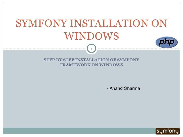 STEP BY STEP INSTALLATION OF SYMFONY FRAMEWORK ON WINDOWS SYMFONY INSTALLATION ON WINDOWS - Anand Sharma