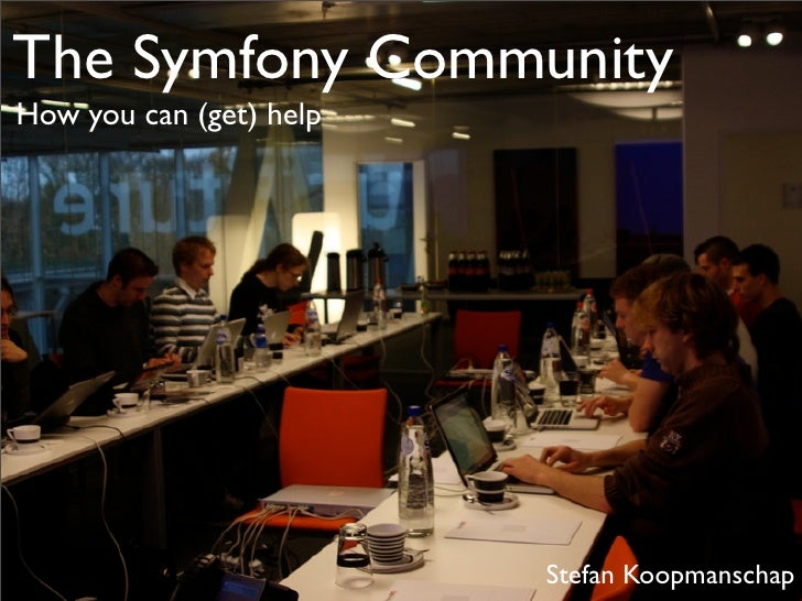 The Symfony Community How you can (get) help                              Stefan Koopmanschap