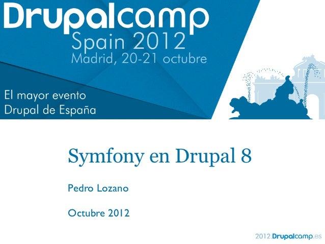 Symfony en Drupal 8Pedro LozanoOctubre 2012