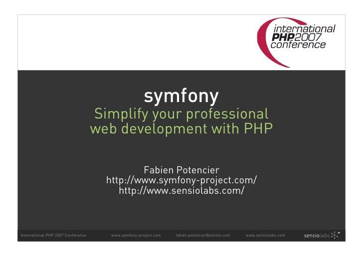 symfony: Simplify your professional web development with PHP (IPC Frankfurt 2007)