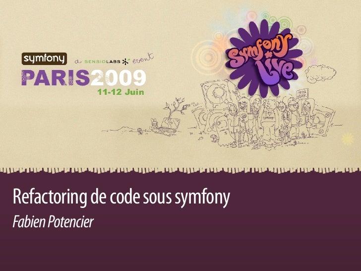 Refactoring de code sous symfony Fabien Potencier              Refactoring de code sous symfony | Fabien Potencier
