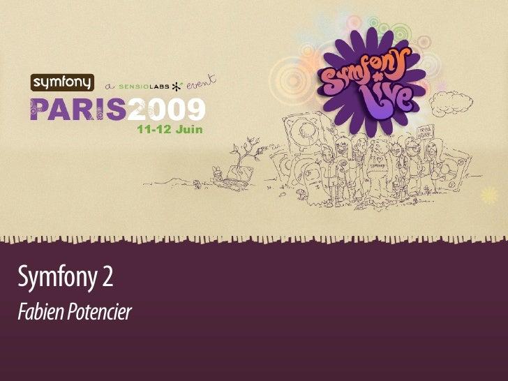 Symfony 2 Fabien Potencier              Symfony 2 | Fabien Potencier