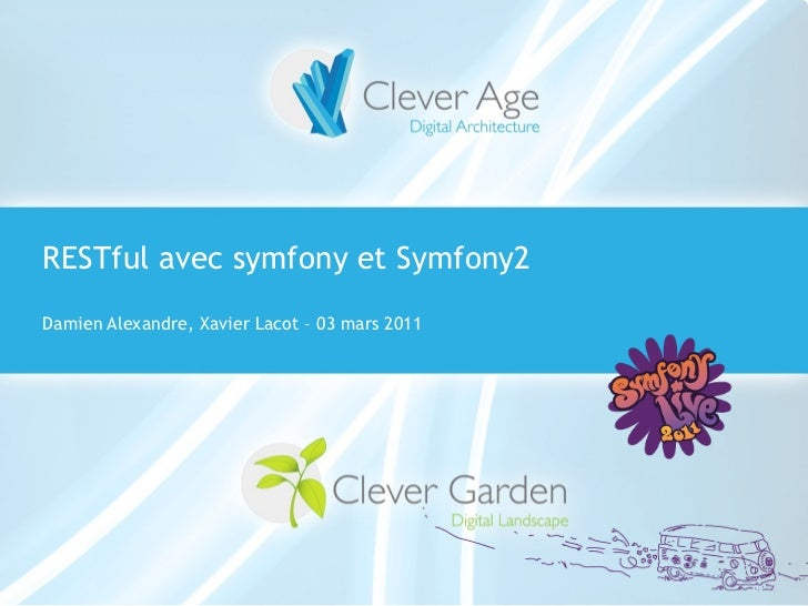 RESTful avec symfony et Symfony2  Damien Alexandre, Xavier Lacot – 03 mars 2011Symfony Day – 4. Juni 2009Clever Age   Xavi...