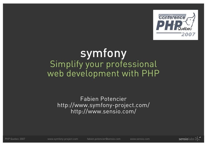 symfony: Simplify your professional web development with PHP (Symfony PHP Quebec 2007)