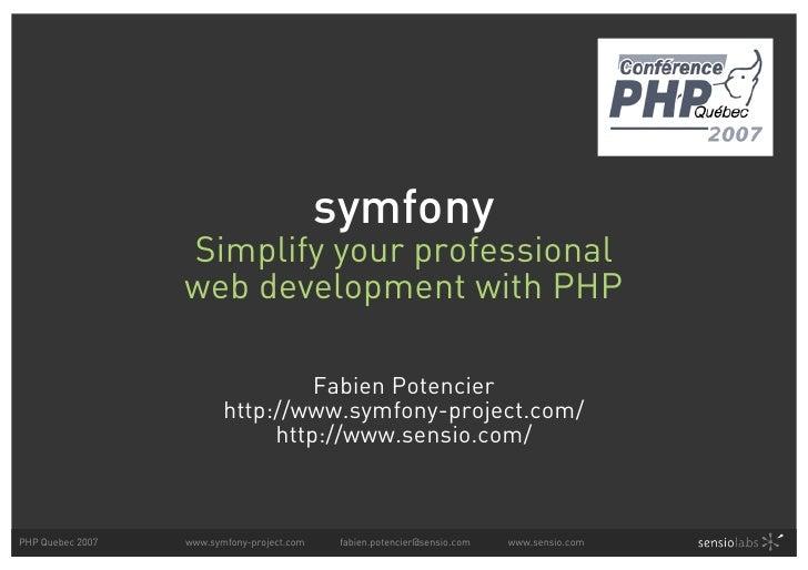 symfony: Simplify your professional web development with PHP (Symfony PHP Quebec 2007)
