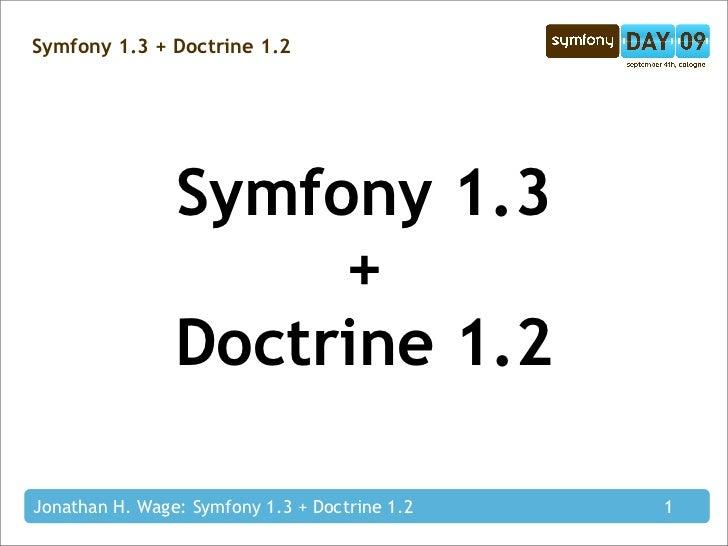 Symfony 1.3 + Doctrine 1.2                     Symfony 1.3                      +                 Doctrine 1.2  Jonathan H...