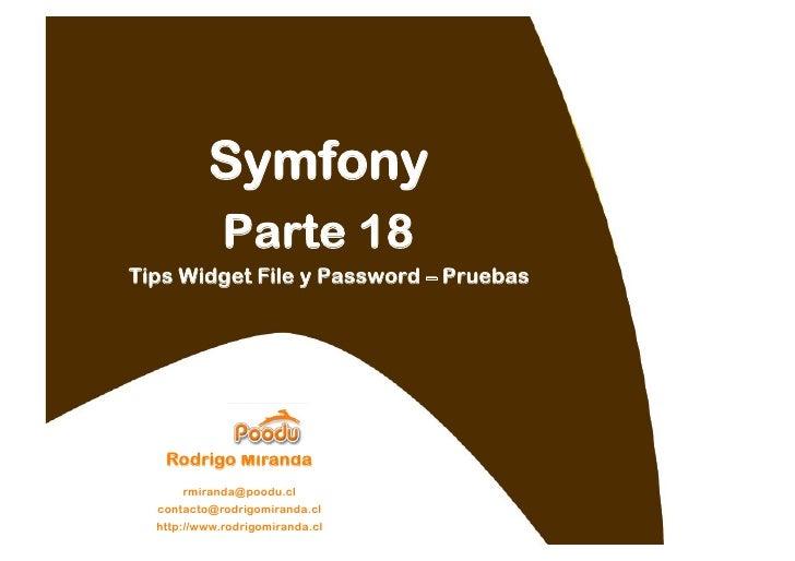 Symfony              Parte 18 Tips Widget File y Password – Pruebas        Rodrigo Miranda       rmiranda@poodu.cl   conta...