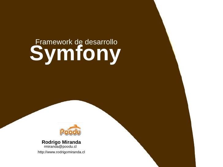 Framework de desarrollo Symfony Rodrigo Miranda rmiranda@poodu.cl  http://www.rodrigomiranda.cl