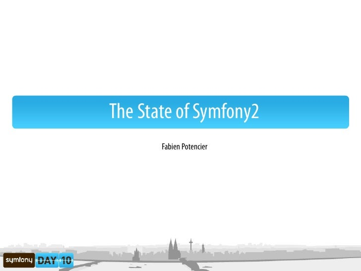 The state of Symfony2 - SymfonyDay 2010