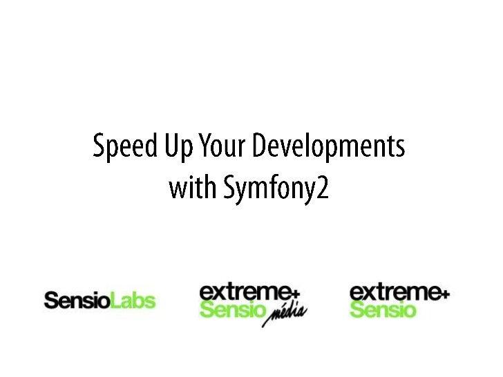 Speed up your developments with Symfony2