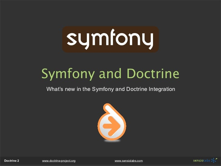 Symfony and Doctrine                What's new in the Symfony and Doctrine Integration     Doctrine 2   www.doctrine-proje...