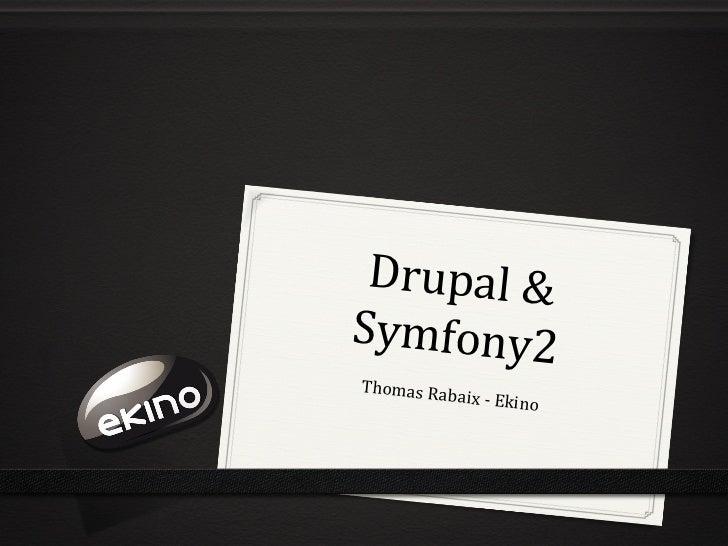 Drupal &  Symfony2 Thomas Rab              aix    -‐ Ekino