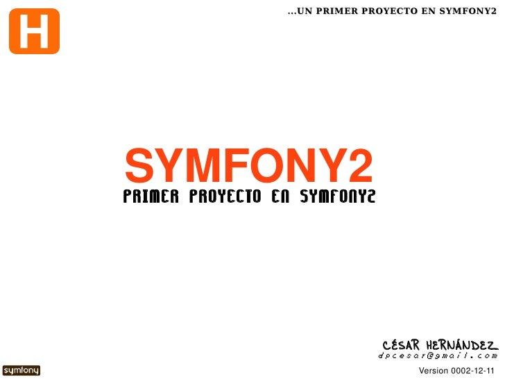 ...UN PRIMER PROYECTO EN SYMFONY2    SYMFONY2    PRIMER PROYECTO EN SYMFONY2                                  CÉSAR HERN...