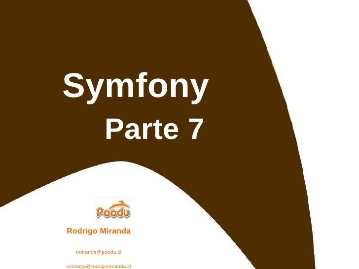 Symfony Parte 7 Rodrigo Miranda [email_address] [email_address] http://www.rodrigomiranda.cl