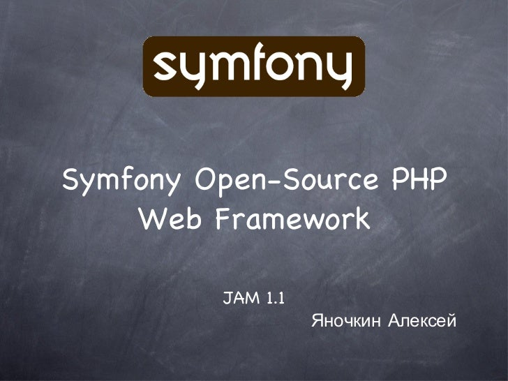 Symfony Open-Source PHP Web Framework <ul><li>JAM 1.1 </li></ul><ul><li>Яночкин Алексей </li></ul>