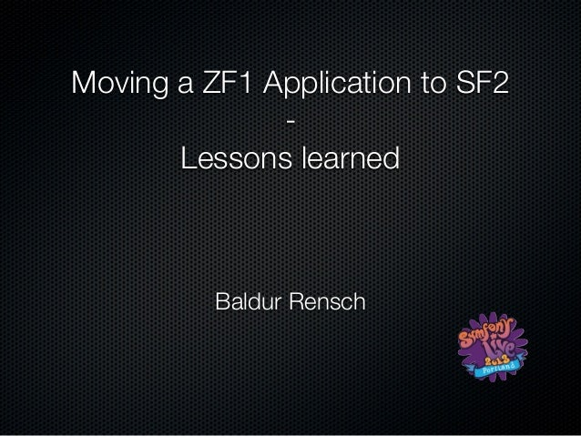 Moving a ZF1 Application to SF2-Lessons learnedBaldur Rensch