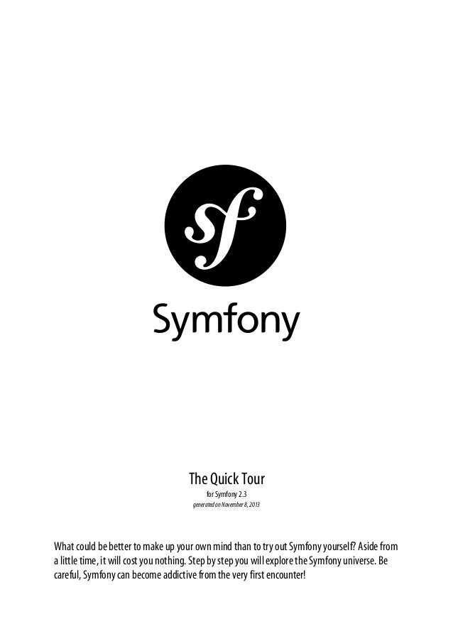 The Quick Tour for Symfony 2.3 generated on November 8, 2013  What could be better to make up your own mind than to try ou...