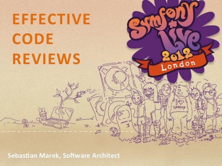EFFECTIVE   CODE   REVIEWS  Sebas1an Marek, So8ware Architect Sebastian Marek