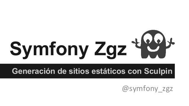 Symfony Zgz Generación de sitios estáticos con Sculpin @symfony_zgz