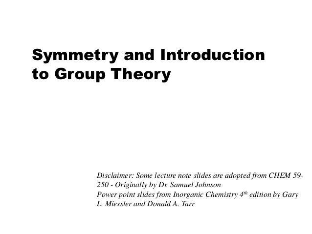 Symmetry and Introductionto Group Theory      Disclaimer: Some lecture note slides are adopted from CHEM 59-      250 - Or...