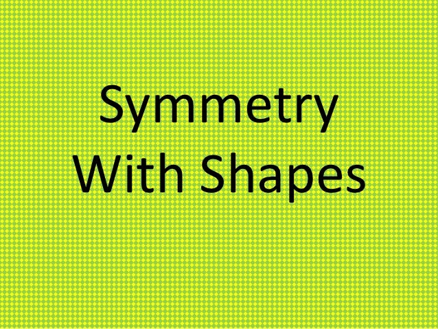 SymmetryWith Shapes