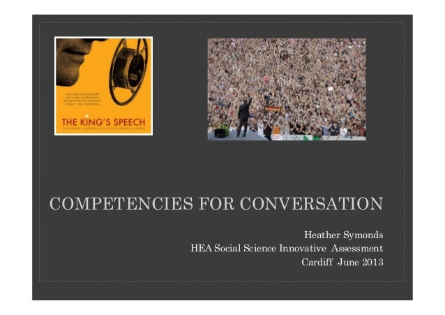 COMPETENCIES FOR CONVERSATION Heather Symonds HEA Social Science Innovative Assessment Cardiff June 2013
