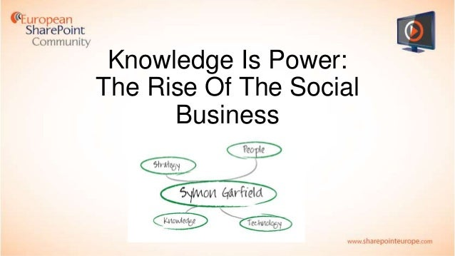 Knowledge Is Power: The Rise of The Social Business