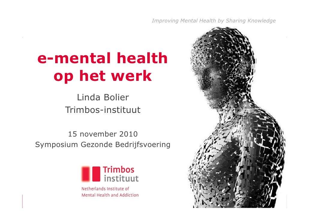 Improving Mental Health by Sharing Knowledgee-mental health  op het werk          Linda Bolier       Trimbos-instituut    ...