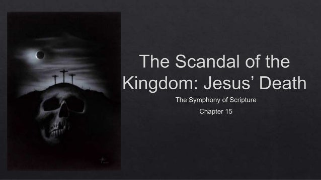 Symphony of Scripture: Chapter 15, The Scandal of the Kingdom