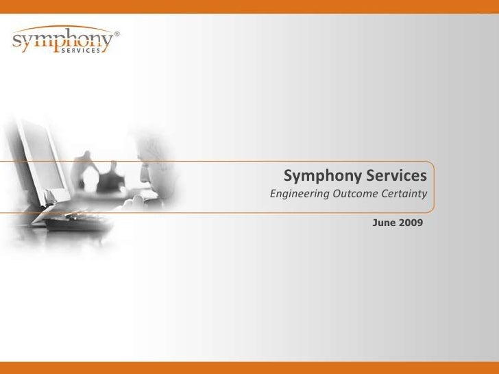 Symphony Services<br />Engineering Outcome Certainty<br />June 2009<br />