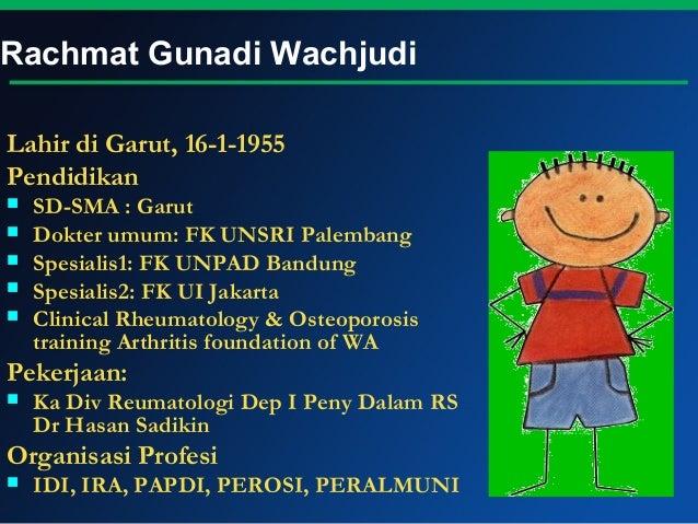 Rachmat Gunadi WachjudiLahir di Garut, 16-1-1955Pendidikan   SD-SMA : Garut   Dokter umum: FK UNSRI Palembang   Spesial...