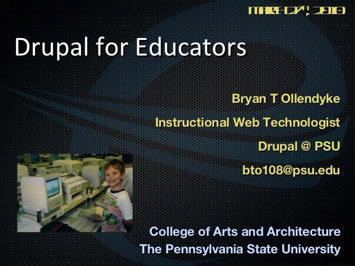 Drupal for Educators <ul><li>Bryan T Ollendyke </li></ul><ul><li>Instructional Web Technologist </li></ul><ul><li>Drupal @...