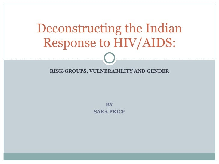 RISK-GROUPS, VULNERABILITY AND GENDER BY SARA PRICE Deconstructing the Indian Response to HIV/AIDS: