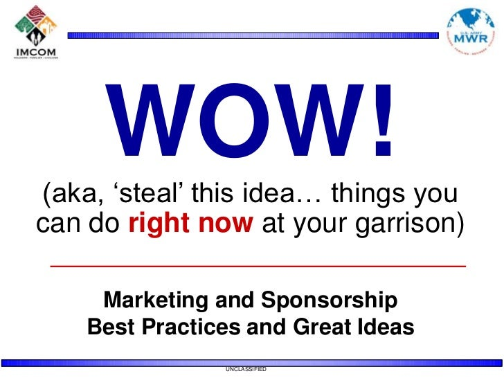 WOW!<br />(aka, 'steal' this idea… things you <br />can do right now at your garrison)<br />Marketing and Sponsorship<br /...