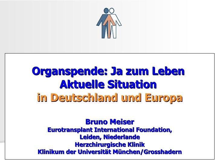 Organspende: Ja zum Leben  Aktuelle Situation  in Deutschland und Europa Bruno Meiser Eurotransplant International Foundat...